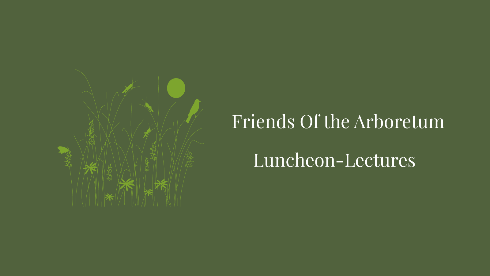 Friends of the Arboretum - Luncheon-Lectures